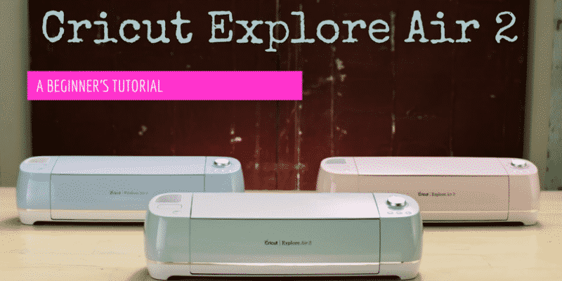 How To Use the Cricut Explore Air 2: A Beginner's Tutorial | Cut