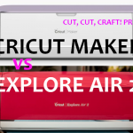 Cricut Maker vs Cricut Explore Air 2 [2020 update]
