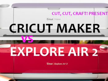 Cut, Cut, Craft! presents a comparison of the Cricut Maker vs Cricut Explore Air 2.