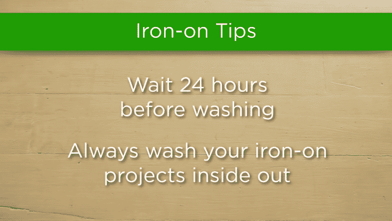 Always wash and dry iron-on projects inside out to protect the design.
